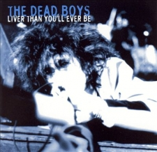 DEAD BOYS, THE-LIVER THAN YOU LL EVER BE