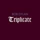 DYLAN, BOB-TRIPLICATE
