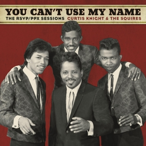 KNIGHT, CURTIS & THE SQUI-YOU CAN'T USE MY NAME