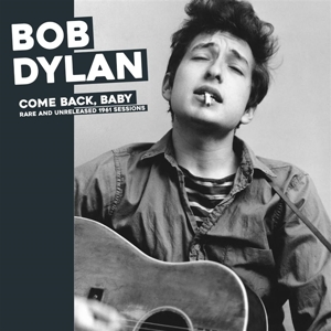 DYLAN, BOB-COME BACK BABY - RARE UNRELEASED 1961 SESSIONS