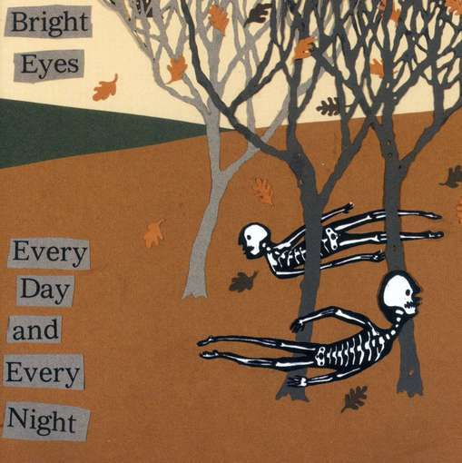 BRIGHT EYES-EVERY DAY & EVERY NIGHT