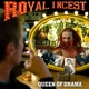 ROYAL INCEST-QUEEN OF DRAMA
