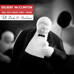 MCCLINTON, DELBERT/SELF-MADE MEN-TALL, DARK, AND HANDSOME