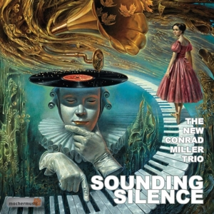 NEW CONRAD MILLER TRIO-SOUNDING SILENCE