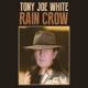WHITE, TONY JOE-RAIN CROW