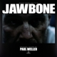 WELLER, PAUL-JAWBONE