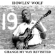 HOWLIN' WOLF-CHANGE MY WAY REVISITED / CLEAR ...