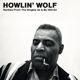 HOWLIN' WOLF-RARITIES FROM THE SINGLES AS & B...