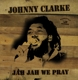 CLARKE, JOHNNY-JAH JAH WE PRAY