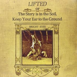 BRIGHT EYES-LIFTED OR THE STORY IS IN THE SOIL