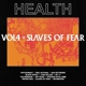 HEALTH-VOL.4 :: SLAVES OF FEAR
