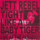 REBEL, JETT-TIGHT LIKE A BABY TIGER