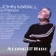 MAYALL, JOHN-ALONG FOR THE RIDE -DIGI-