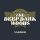 DEEP DARK WOODS-YARROW