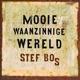 BOS, STEF-MOOIE WAANZINNIGE WERELD