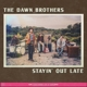 DAWN BROTHERS-STAYIN' OUT LATE -DIGI-