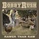 RUSH, BOBBY-RAWER THAN RAW
