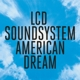 LCD SOUNDSYSTEM-AMERICAN DREAM -HQ-
