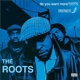 ROOTS-DO YOU WANT.. -DELUXE-