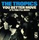 TROPICS-YOU BETTER MOVE