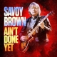 SAVOY BROWN-AIN'T DONE YET