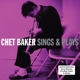 BAKER, CHET-SINGS / SINGS & PLAYS