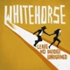 WHITEHORSE-LEAVE NO BRIDGE UNBURNED