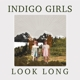 INDIGO GIRLS-LOOK LONG