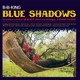 KING, B.B.-BLUE SHADOWS-UNDERRATED KENT RECORDINGS, 1958-1962