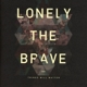 LONELY THE BRAVE-THINGS WILL MATTER