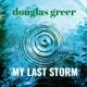 GREER, DOUGLAS-MY LAST STORM