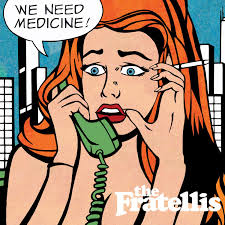 FRATELLIS-WE NEED MEDICINE