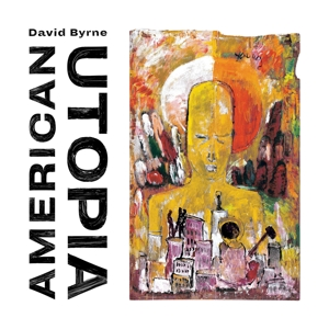 BYRNE, DAVID-AMERICAN UTOPIA