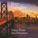GALLAGHER, RORY-NOTES FROM SAN FRANCISCO -REMAST-