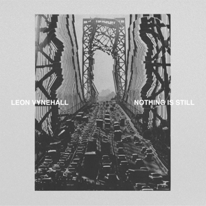 VYNEHALL, LEON-NOTHING IS STILL