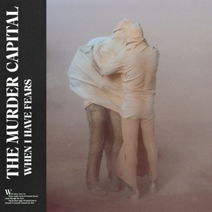 MURDER CAPITAL-WHEN I HAVE FEARS -DOWNLOAD-