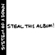SYSTEM OF A DOWN-STEAL THIS ALBUM!