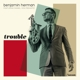 HERMAN, BENJAMIN-TROUBLE -COLOURED-