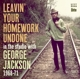 JACKSON, GEORGE-LEAVIN' YOUR HOMEWORK..