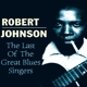 JOHNSON, ROBERT-LAST OF THE GREAT BLUESSI