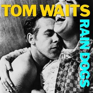 WAITS, TOM-RAIN DOGS