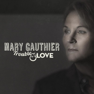 GAUTHIER, MARY-TROUBLE & LOVE