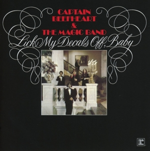 CAPTAIN BEEFHEART-LICK MY DECALS OFF, BABY