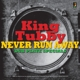 KING TUBBY-NEVER RUN AWAY - DUB PLATE SPECIAL...