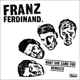 FRANZ FERDINAND-WHAT SHE CAME FOR