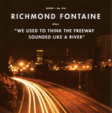 RICHMOND FONTAINE-WE USED TO THINK FREEWAY SO...