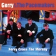 GERRY & THE PACEMAKERS-FERRY CROSS THE MERSEY