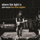 MAYER, JOHN-WHERE THE LIGHT IS
