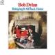 DYLAN, BOB-BRINGING IT ALL BACK HOME