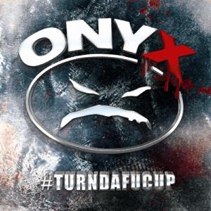 ONYX-#TURNDAFUCUP